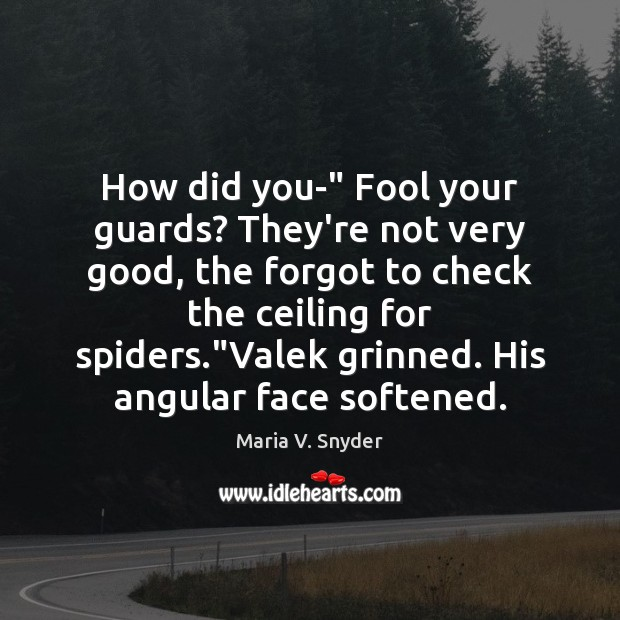 "Image, How did you-"" Fool your guards? They're not very good, the forgot"