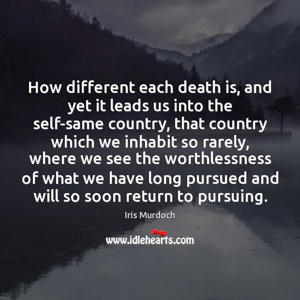 How different each death is, and yet it leads us into the Image