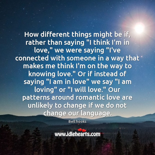 "How different things might be if, rather than saying ""I think I'm Romantic Love Quotes Image"
