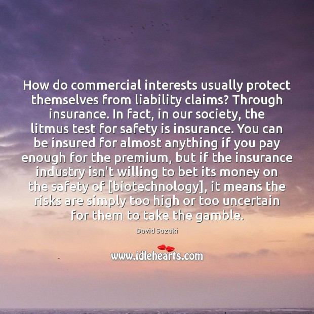 How do commercial interests usually protect themselves from liability claims? Through insurance. Safety Quotes Image