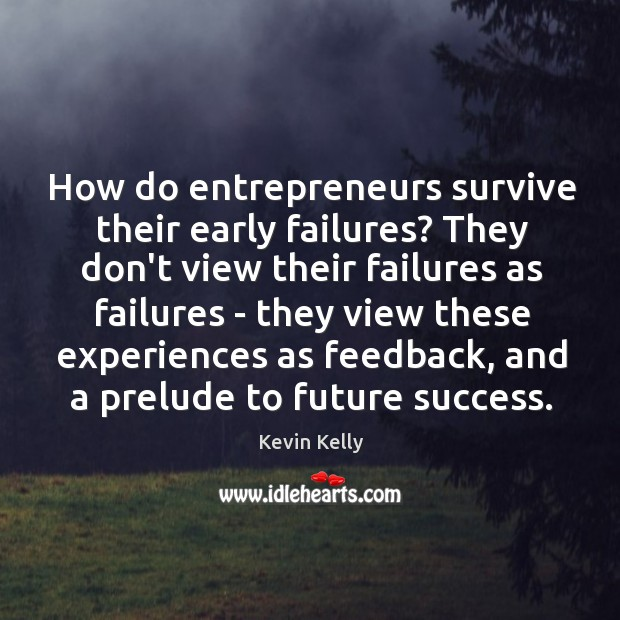 How do entrepreneurs survive their early failures? They don't view their failures Image