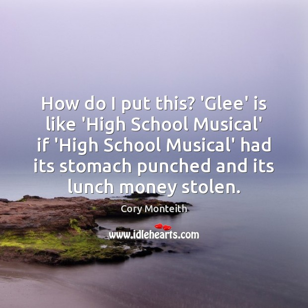 How do I put this? 'Glee' is like 'High School Musical' if Image