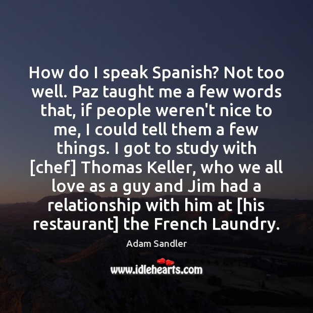 How do I speak Spanish? Not too well. Paz taught me a Adam Sandler Picture Quote