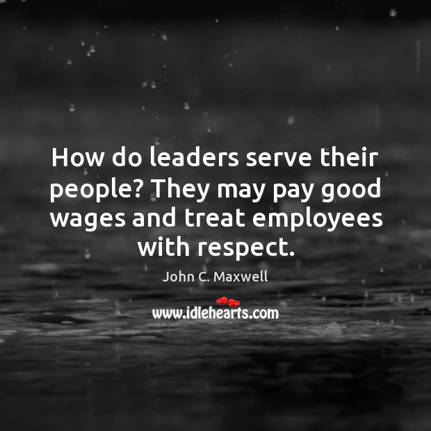 Image, How do leaders serve their people? They may pay good wages and