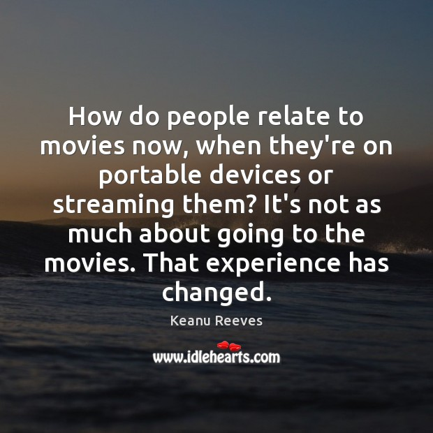 How do people relate to movies now, when they're on portable devices Image