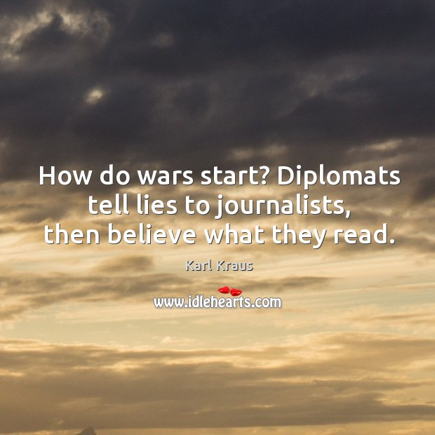 How do wars start? Diplomats tell lies to journalists, then believe what they read. Image