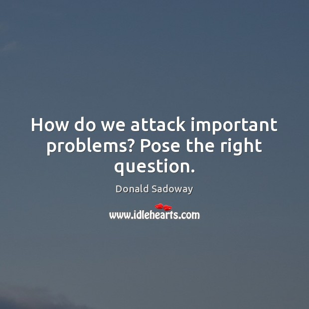 How do we attack important problems? Pose the right question. Image