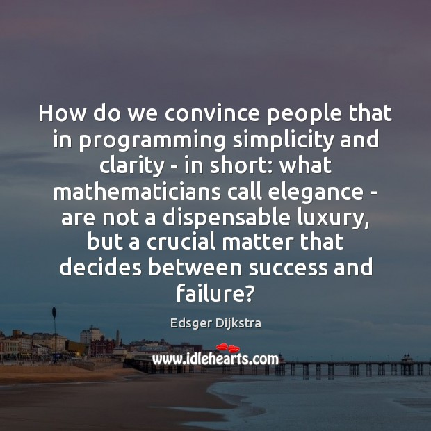 How do we convince people that in programming simplicity and clarity – Edsger Dijkstra Picture Quote