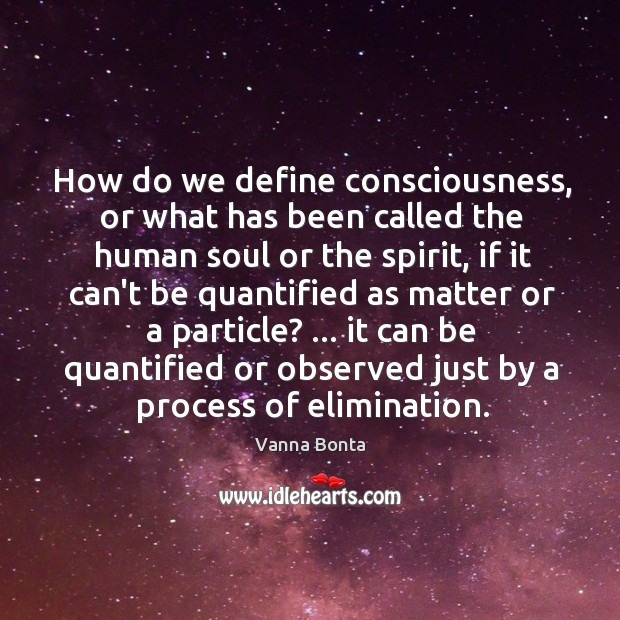 How do we define consciousness, or what has been called the human Image