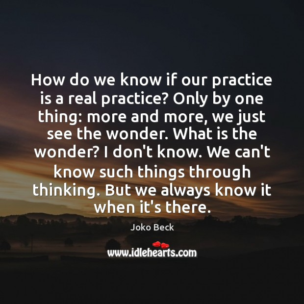 Image, How do we know if our practice is a real practice? Only