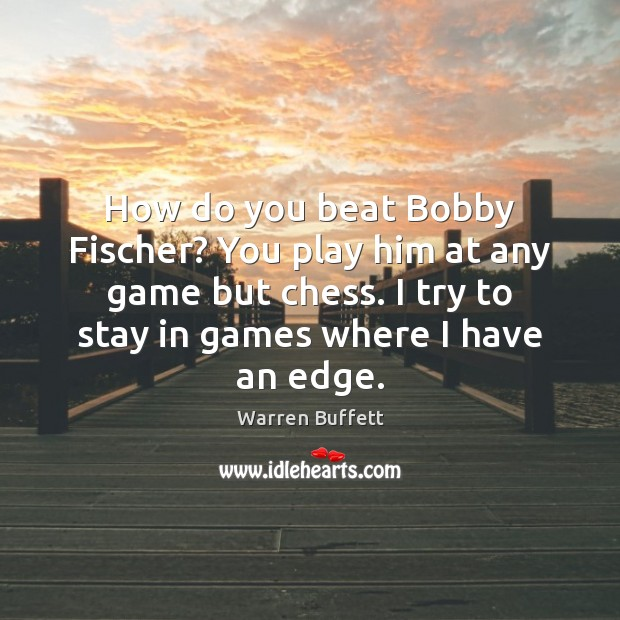 How do you beat Bobby Fischer? You play him at any game Warren Buffett Picture Quote