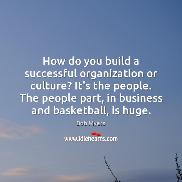 How do you build a successful organization or culture? It's the people. Image