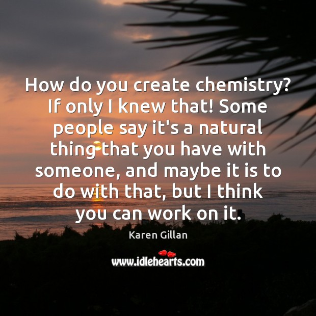 How do you create chemistry? If only I knew that! Some people Image