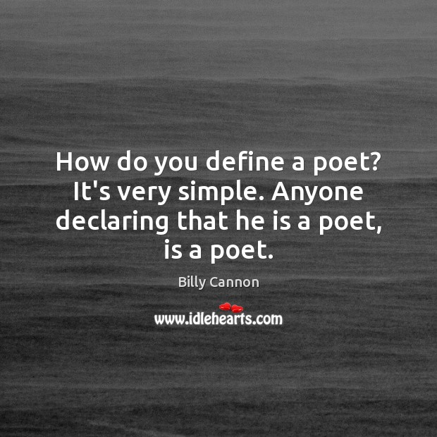 Image, How do you define a poet? It's very simple. Anyone declaring that he is a poet, is a poet.