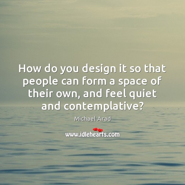 How do you design it so that people can form a space Design Quotes Image