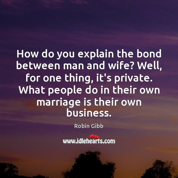 How do you explain the bond between man and wife? Well, for Robin Gibb Picture Quote