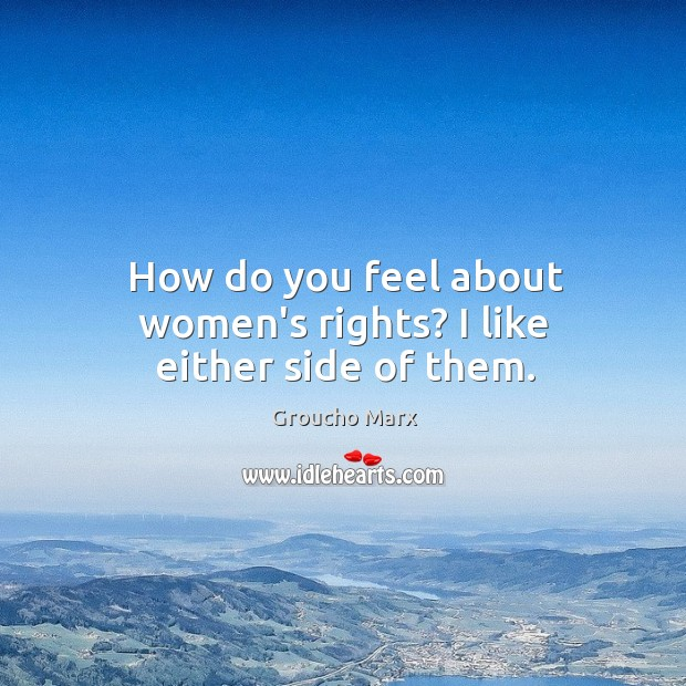 How do you feel about women's rights? I like either side of them. Image