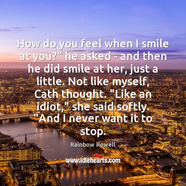 "How do you feel when I smile at you?"" he asked – Rainbow Rowell Picture Quote"