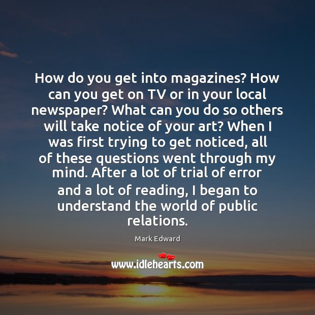 How do you get into magazines? How can you get on TV Image