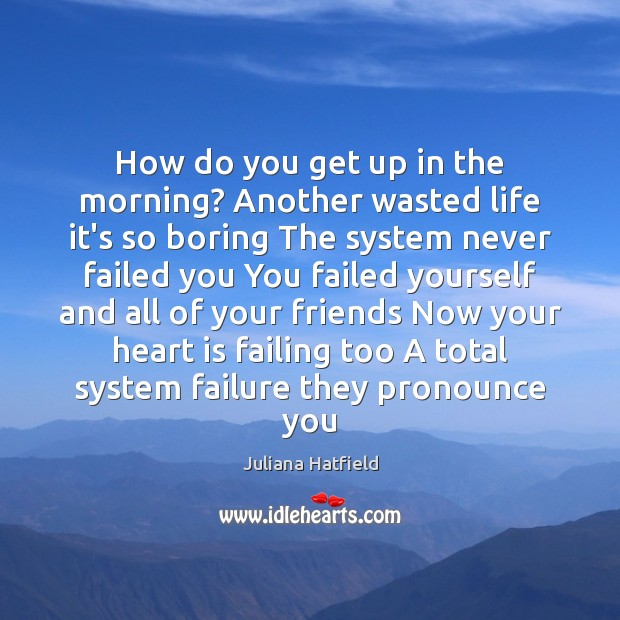 How do you get up in the morning? Another wasted life it's Image
