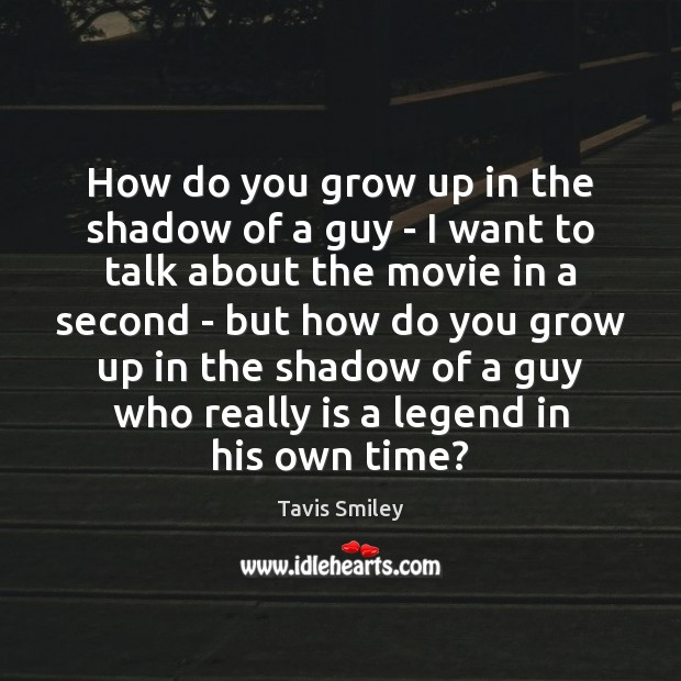 Image, How do you grow up in the shadow of a guy –