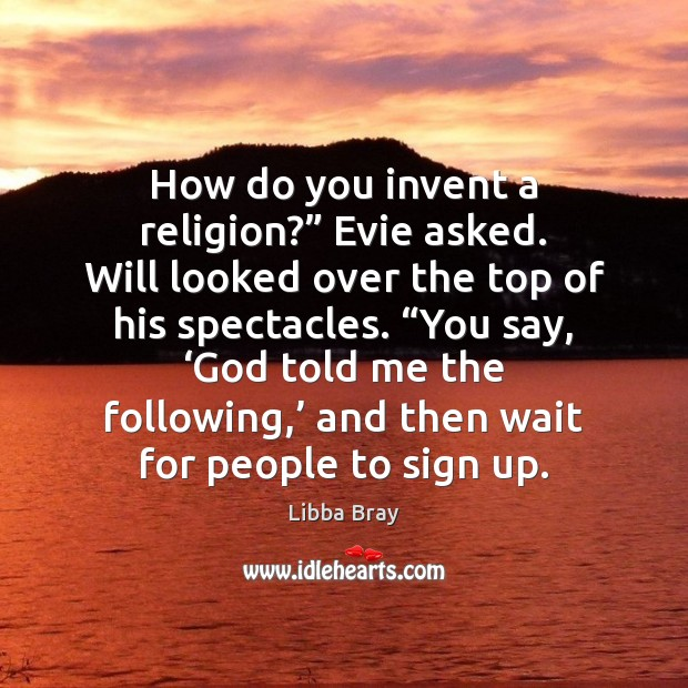 """How do you invent a religion?"""" Evie asked. Will looked over the Image"""