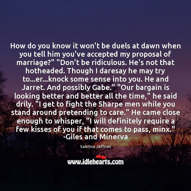 How do you know it won't be duels at dawn when you Sabrina Jeffries Picture Quote