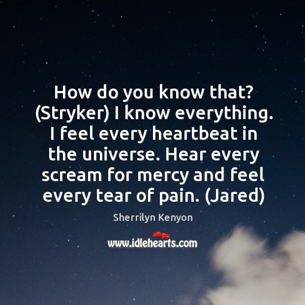 How do you know that? (Stryker) I know everything. I feel every Image