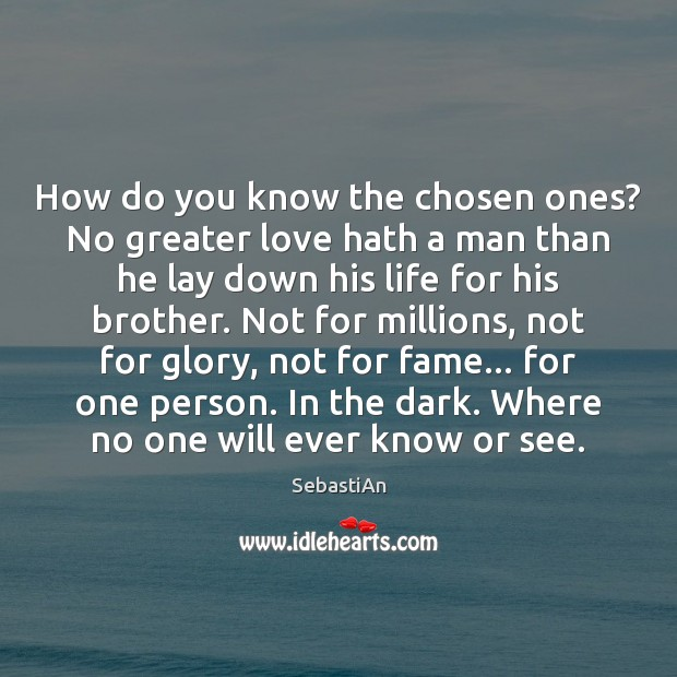 How do you know the chosen ones? No greater love hath a Brother Quotes Image
