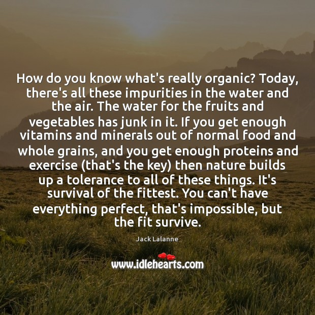 How do you know what's really organic? Today, there's all these impurities Jack Lalanne Picture Quote