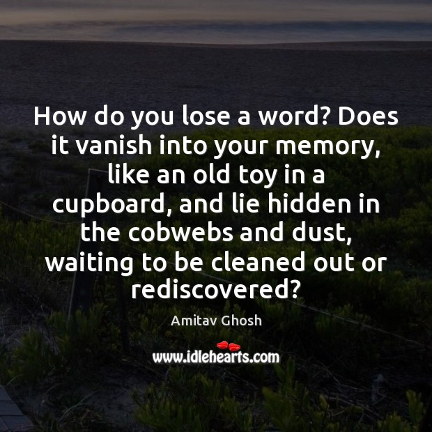 Image, How do you lose a word? Does it vanish into your memory,