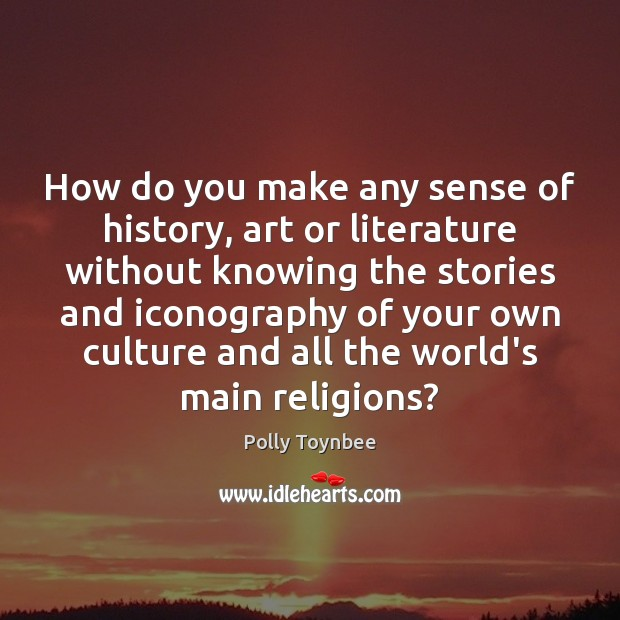 How do you make any sense of history, art or literature without Image
