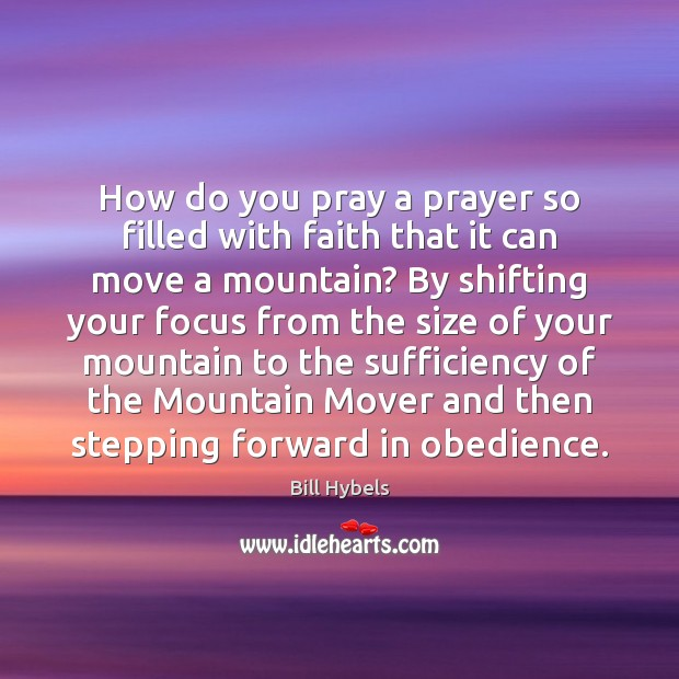 How do you pray a prayer so filled with faith that it Bill Hybels Picture Quote