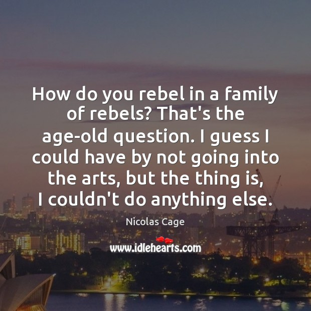 How do you rebel in a family of rebels? That's the age-old Nicolas Cage Picture Quote
