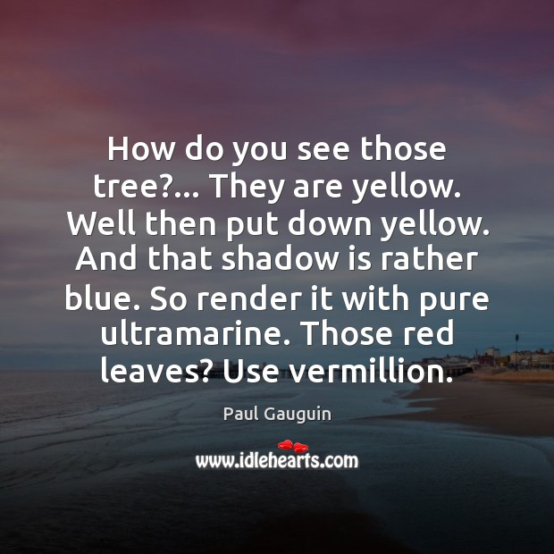 How do you see those tree?… They are yellow. Well then put Image