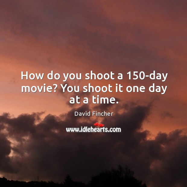 How do you shoot a 150-day movie? you shoot it one day at a time. Image