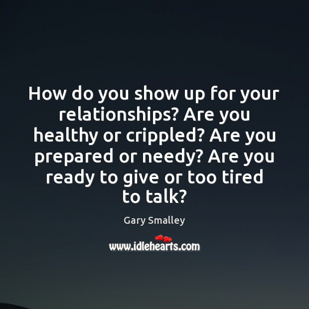 How do you show up for your relationships? Are you healthy or Image