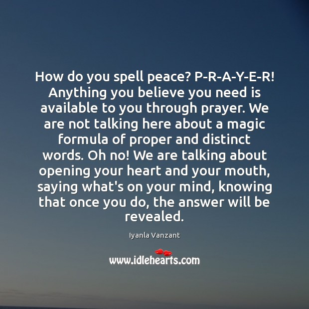 How do you spell peace? P-R-A-Y-E-R! Anything you believe you need is Iyanla Vanzant Picture Quote