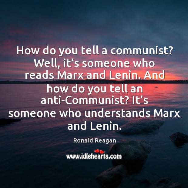 Image, How do you tell a communist? well, it's someone who reads marx and lenin.