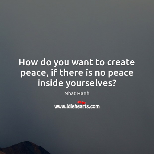 How do you want to create peace, if there is no peace inside yourselves? Image
