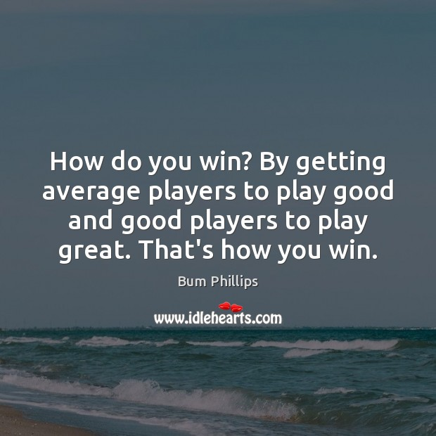 Image, How do you win? By getting average players to play good and