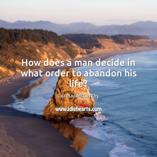 Image, How does a man decide in what order to abandon his life?