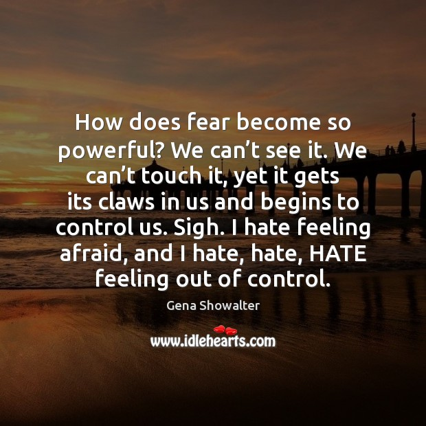 How does fear become so powerful? We can't see it. We Image
