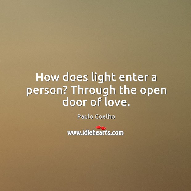 Image, How does light enter a person? Through the open door of love.