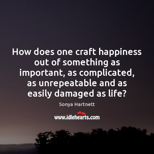 How does one craft happiness out of something as important, as complicated, Image