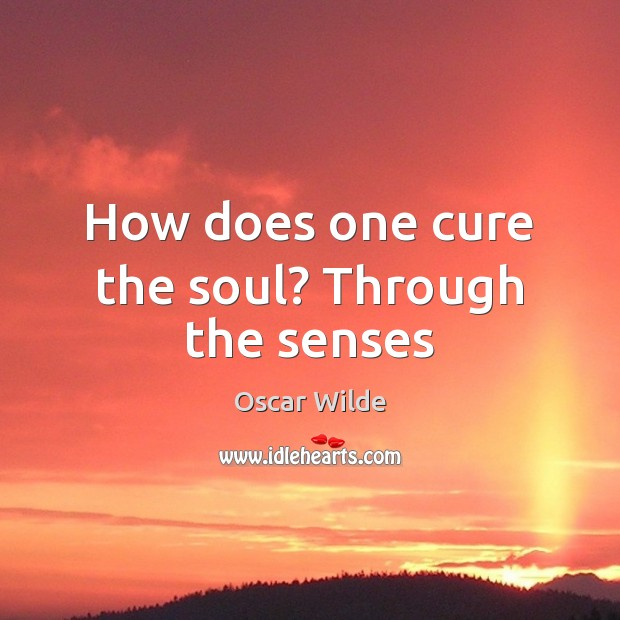 Image, How does one cure the soul? Through the senses