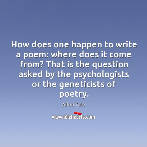 How does one happen to write a poem: where does it come from? Image
