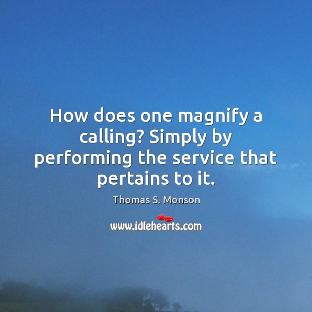 How does one magnify a calling? Simply by performing the service that pertains to it. Image