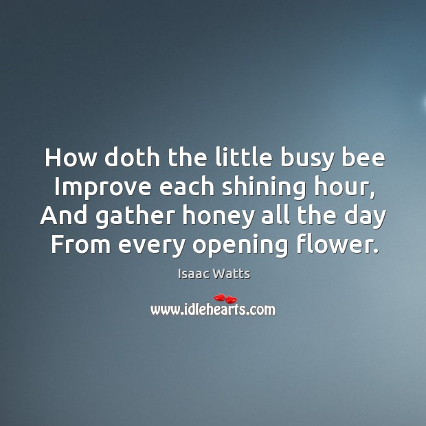 How doth the little busy bee improve each shining hour Image