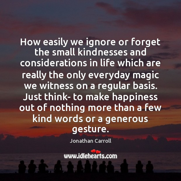 How easily we ignore or forget the small kindnesses and considerations in Image
